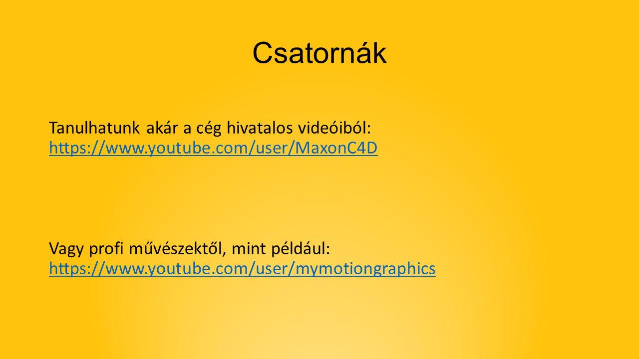 Csatornák Tanulhatunk akár a cég hivatalos videóiból: https://www.youtube.com/user/MaxonC4D Vagy profi művészektől, mint például: https://www.youtube.
