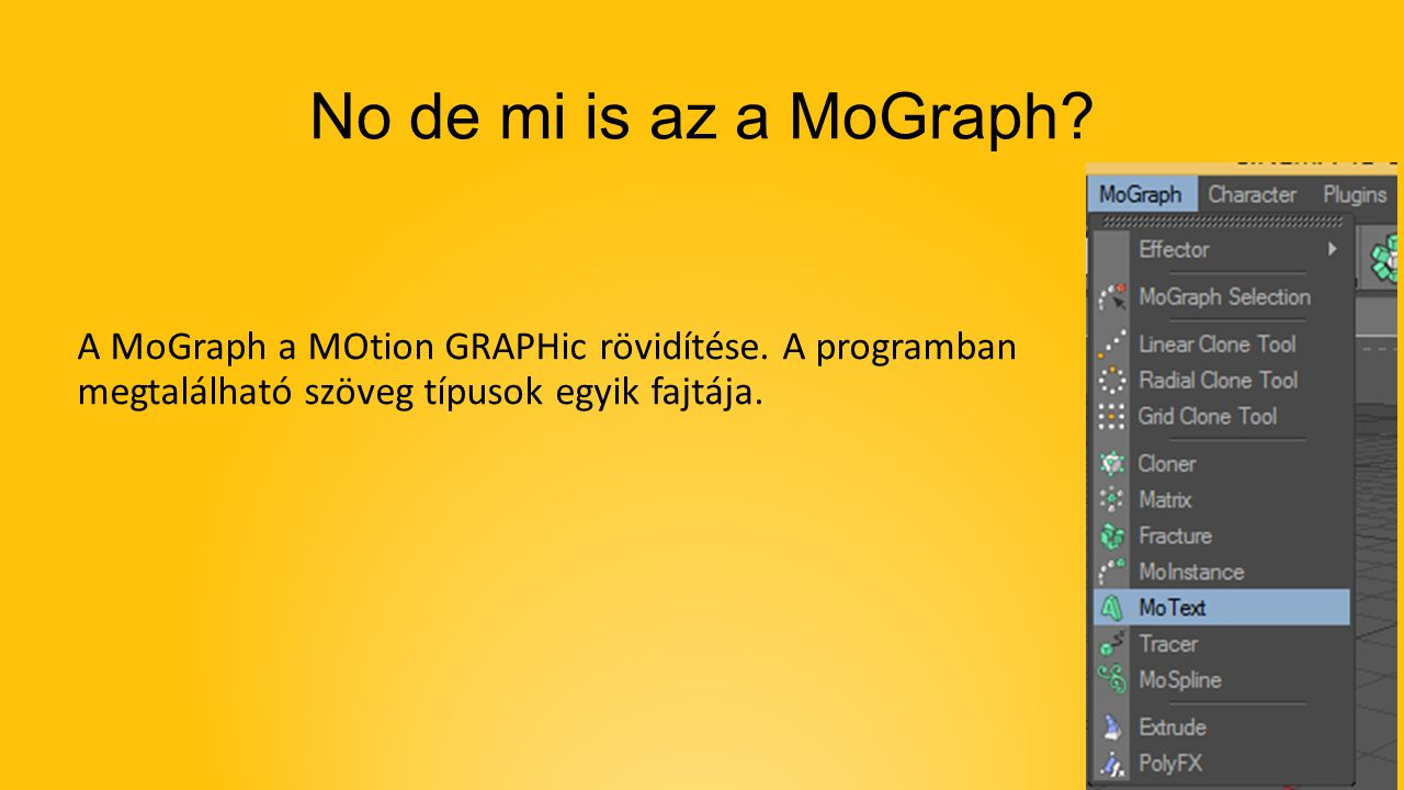 No de mi is az a MoGraph. A MoGraph a MOtion GRAPHic rövidítése.