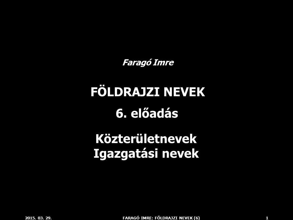 2015.03. 29.FARAGÓ IMRE: FÖLDRAJZI NEVEK (6)1 FÖLDRAJZI NEVEK 6.