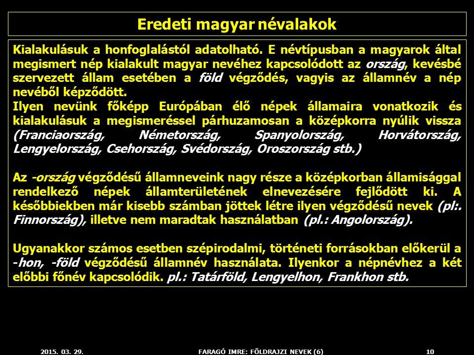 2015. 03. 29.FARAGÓ IMRE: FÖLDRAJZI NEVEK (6)10 Kialakulásuk a honfoglalástól adatolható. E névtípusban a magyarok által megismert nép kialakult magya