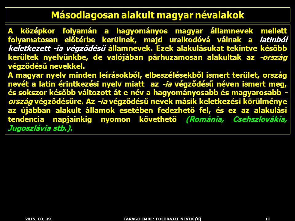 2015. 03. 29.FARAGÓ IMRE: FÖLDRAJZI NEVEK (6)11 A középkor folyamán a hagyományos magyar államnevek mellett folyamatosan előtérbe kerülnek, majd uralk