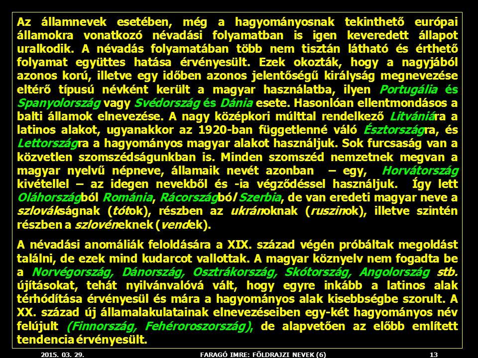 2015. 03. 29.FARAGÓ IMRE: FÖLDRAJZI NEVEK (6)13 Az államnevek esetében, még a hagyományosnak tekinthető európai államokra vonatkozó névadási folyamatb