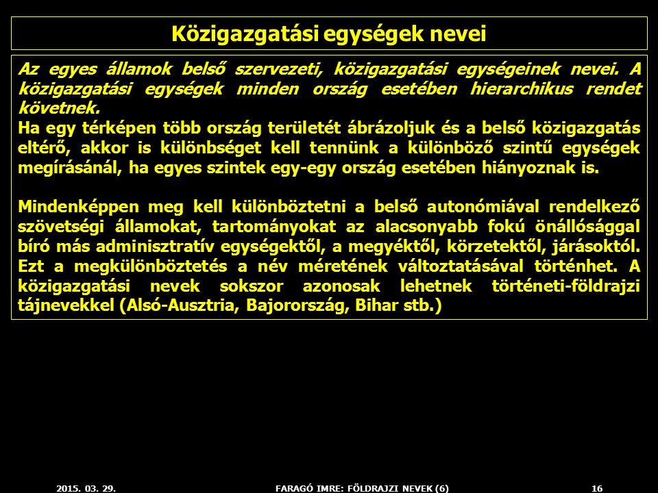 2015. 03. 29.FARAGÓ IMRE: FÖLDRAJZI NEVEK (6)16 Az egyes államok belső szervezeti, közigazgatási egységeinek nevei. A közigazgatási egységek minden or