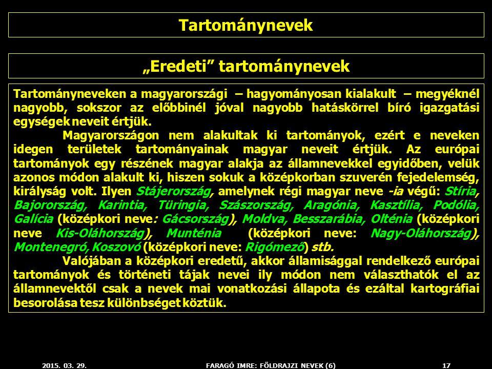 """2015. 03. 29.FARAGÓ IMRE: FÖLDRAJZI NEVEK (6)17 """"Eredeti"""" tartománynevek Tartományneveken a magyarországi – hagyományosan kialakult – megyéknél nagyob"""