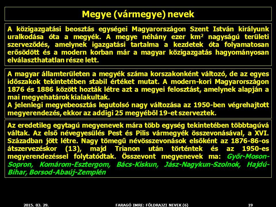 2015. 03. 29.FARAGÓ IMRE: FÖLDRAJZI NEVEK (6)19 A közigazgatási beosztás egységei Magyarországon Szent István királyunk uralkodása óta a megyék. A meg