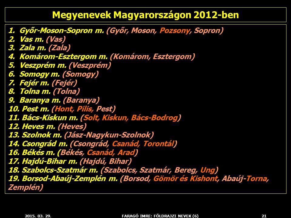 2015. 03. 29.FARAGÓ IMRE: FÖLDRAJZI NEVEK (6)21 1. Győr-Moson-Sopron m. (Győr, Moson, Pozsony, Sopron) 2. Vas m. (Vas) 3. Zala m. (Zala) 4. Komárom-Es