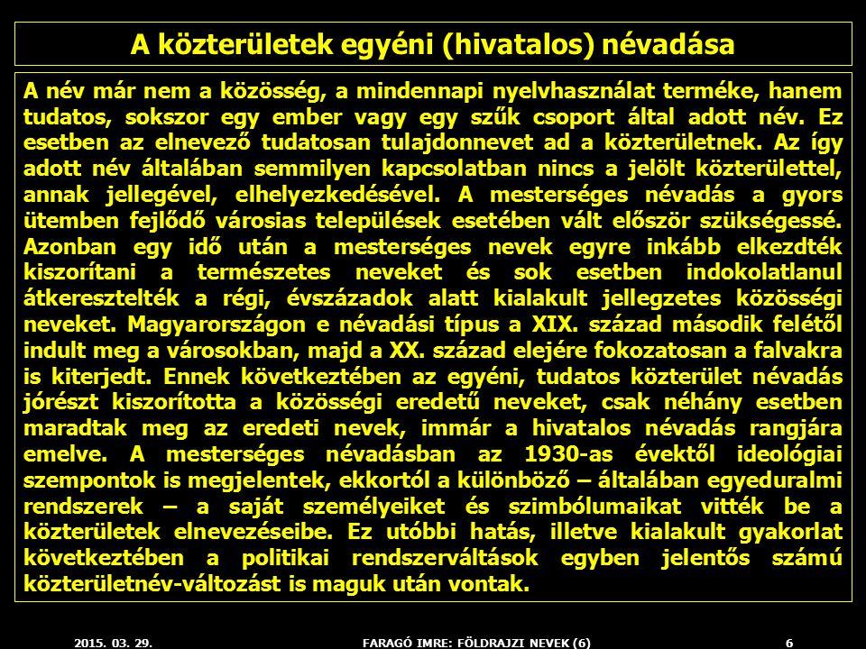 2015. 03. 29.FARAGÓ IMRE: FÖLDRAJZI NEVEK (6)6 A név már nem a közösség, a mindennapi nyelvhasználat terméke, hanem tudatos, sokszor egy ember vagy eg