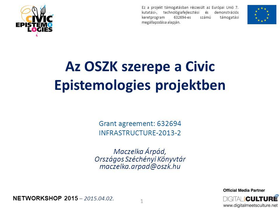 Grant agreement n. 632694 Az OSZK szerepe a Civic Epistemologies projektben Grant agreement: 632694 INFRASTRUCTURE-2013-2 Maczelka Árpád, Országos Szé