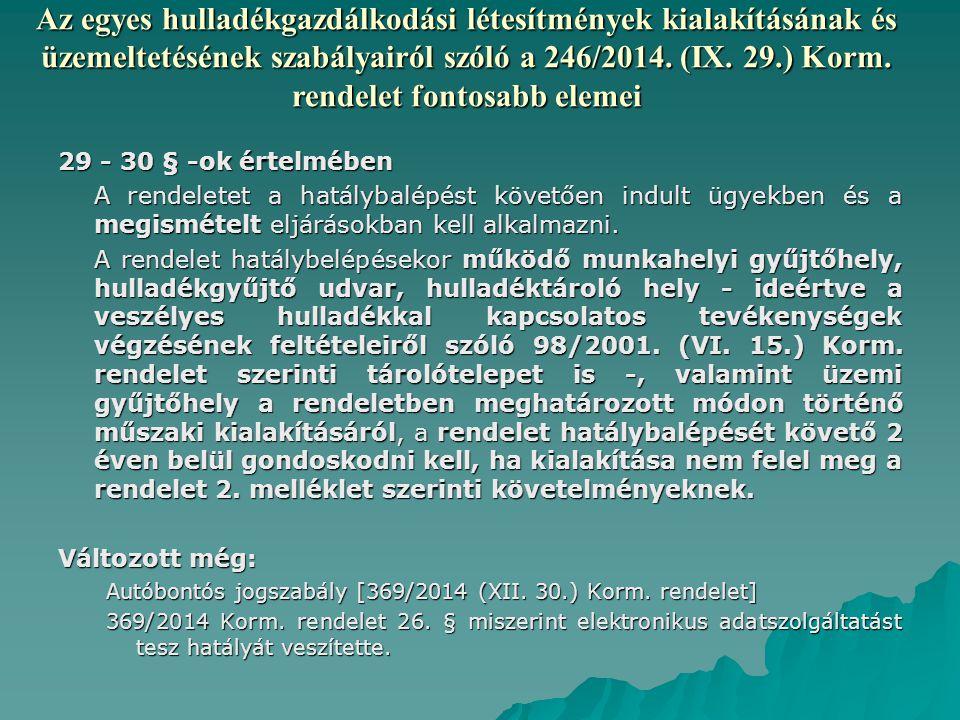 29 - 30 § -ok értelmében A rendeletet a hatálybalépést követően indult ügyekben és a megismételt eljárásokban kell alkalmazni.