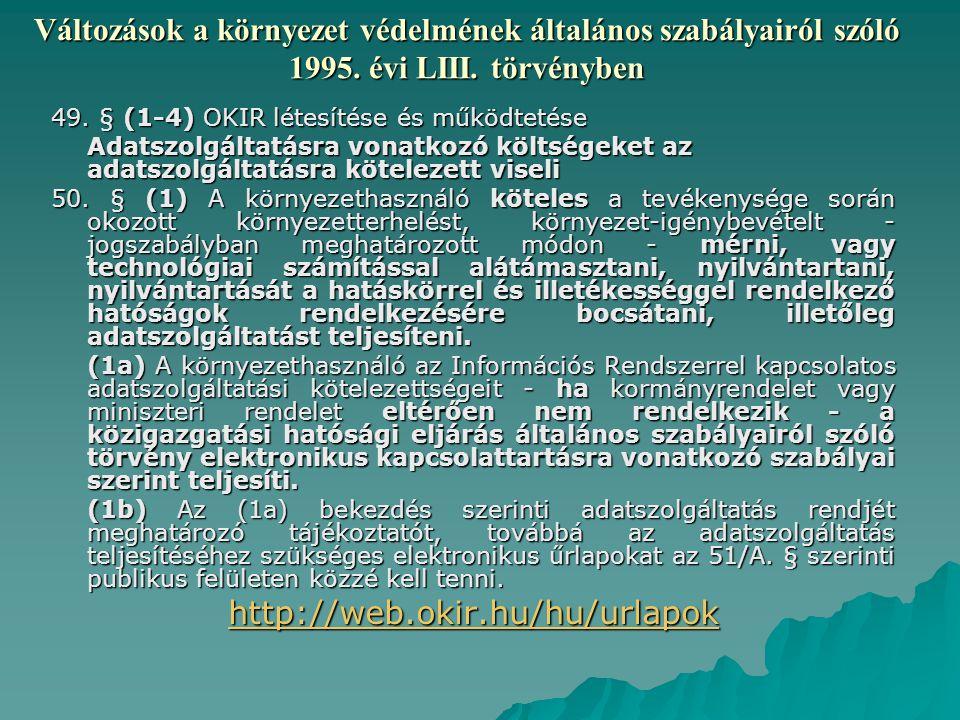49. § (1-4) OKIR létesítése és működtetése Adatszolgáltatásra vonatkozó költségeket az adatszolgáltatásra kötelezett viseli 50. § (1) A környezethaszn