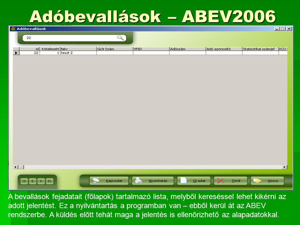 Adóbevallások – ABEV2006 A bevallások fejadatait (főlapok) tartalmazó lista, melyből kereséssel lehet kikérni az adott jelentést.