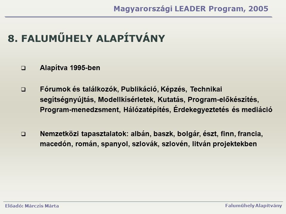 Előadó: Márczis Márta Faluműhely Alapítvány Magyarországi LEADER Program, 2005 8. FALUMŰHELY ALAPÍTVÁNY  Alapítva 1995-ben  Fórumok és találkozók, P