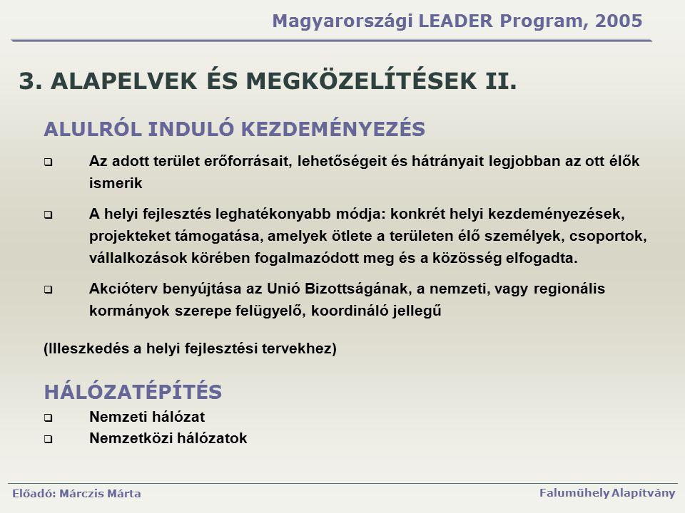 Előadó: Márczis Márta Faluműhely Alapítvány Magyarországi LEADER Program, 2005 3. ALAPELVEK ÉS MEGKÖZELÍTÉSEK II. ALULRÓL INDULÓ KEZDEMÉNYEZÉS  Az ad