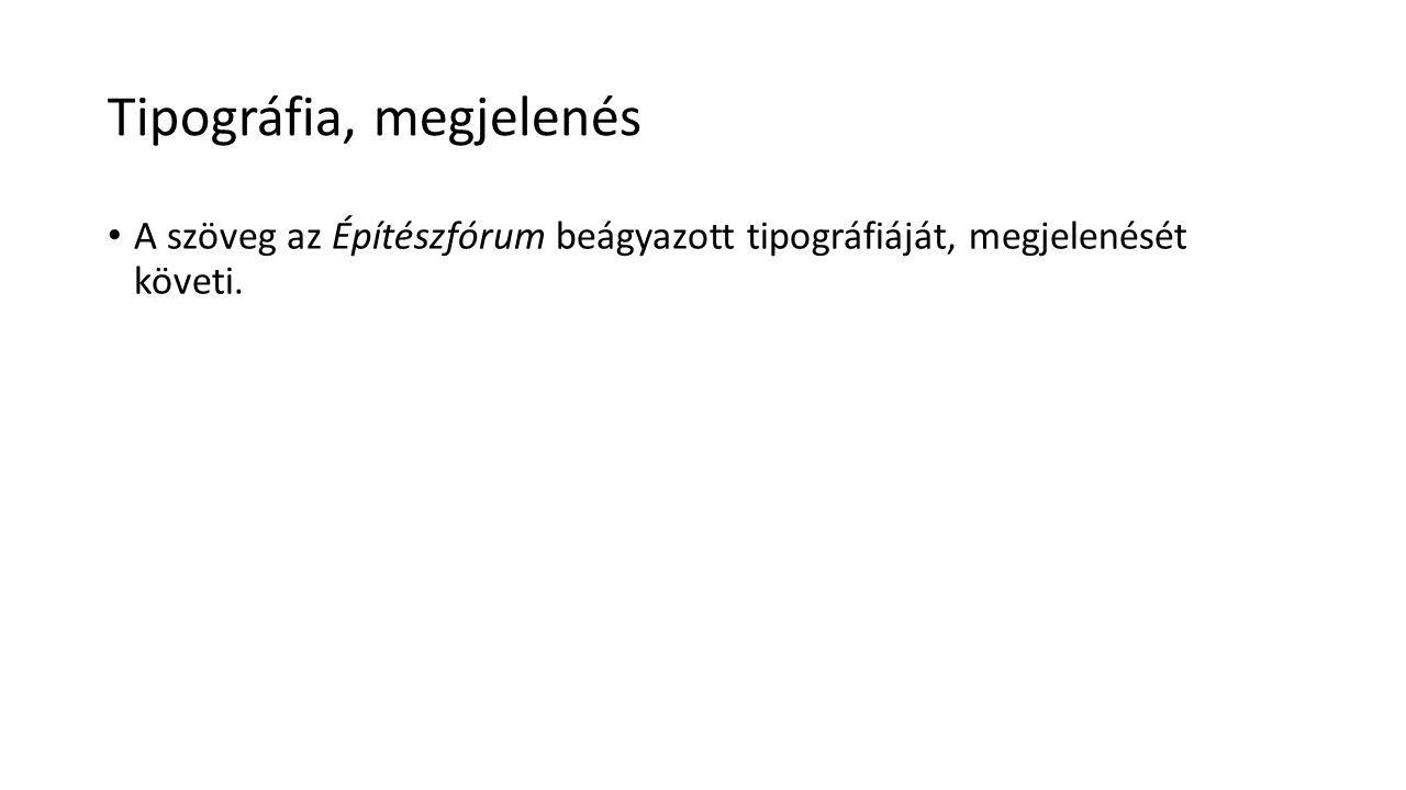 Tipográfia, megjelenés A szöveg az Építészfórum beágyazott tipográfiáját, megjelenését követi.
