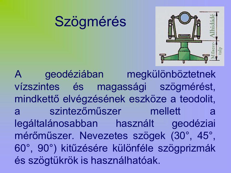 Szögmérés A geodéziában megkülönböztetnek vízszintes és magassági szögmérést, mindkettő elvégzésének eszköze a teodolit, a szintezőműszer mellett a legáltalánosabban használt geodéziai mérőműszer.