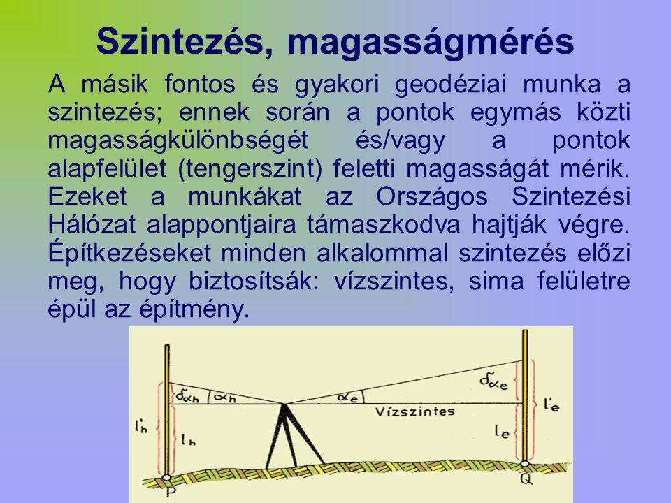 Szintezés, magasságmérés A másik fontos és gyakori geodéziai munka a szintezés; ennek során a pontok egymás közti magasságkülönbségét és/vagy a pontok alapfelület (tengerszint) feletti magasságát mérik.