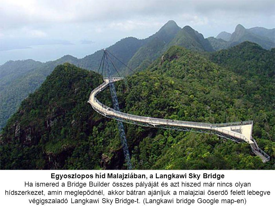 Egyoszlopos híd Malajziában, a Langkawi Sky Bridge Ha ismered a Bridge Builder összes pályáját és azt hiszed már nincs olyan hídszerkezet, amin meglep