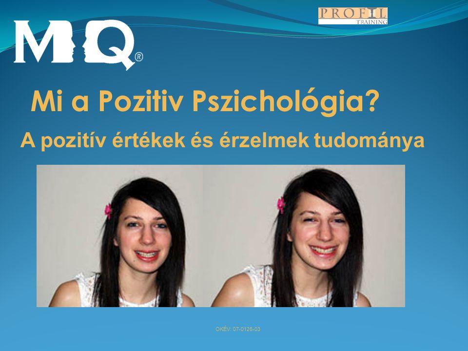OKÉV: 07-0126-03 Mi a Pozitiv Pszichológia? A pozitív értékek és érzelmek tudománya