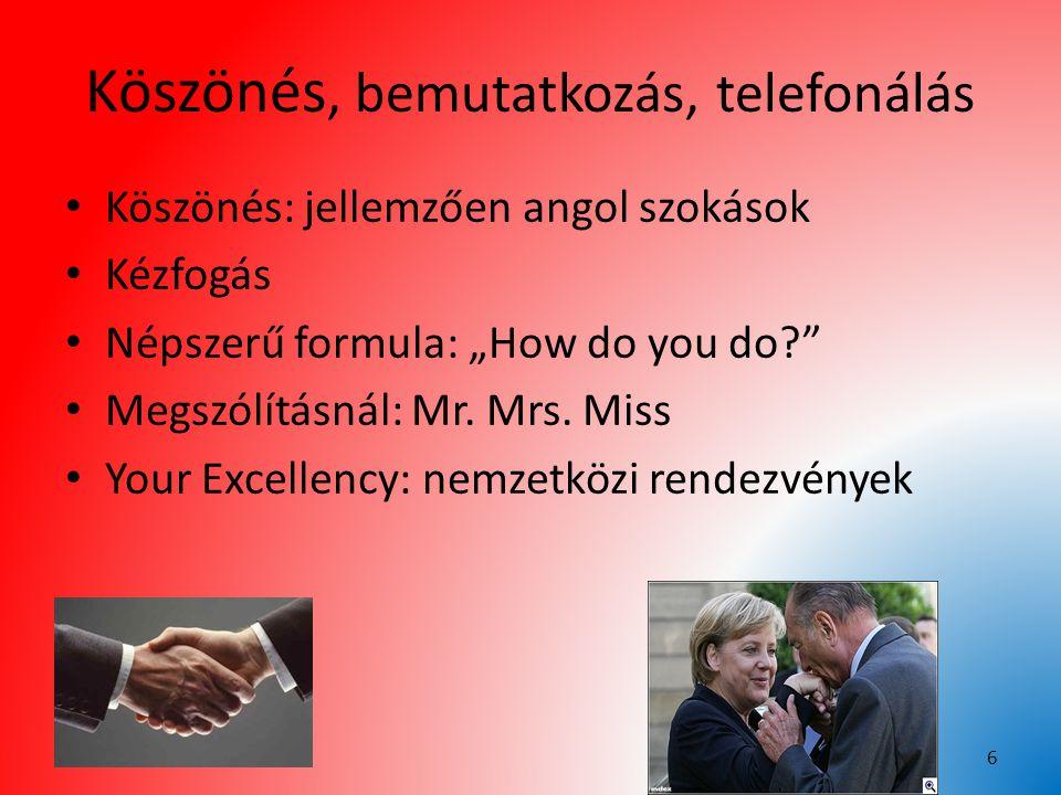 """Köszönés, bemutatkozás, telefonálás Köszönés: jellemzően angol szokások Kézfogás Népszerű formula: """"How do you do?"""" Megszólításnál: Mr. Mrs. Miss Your"""