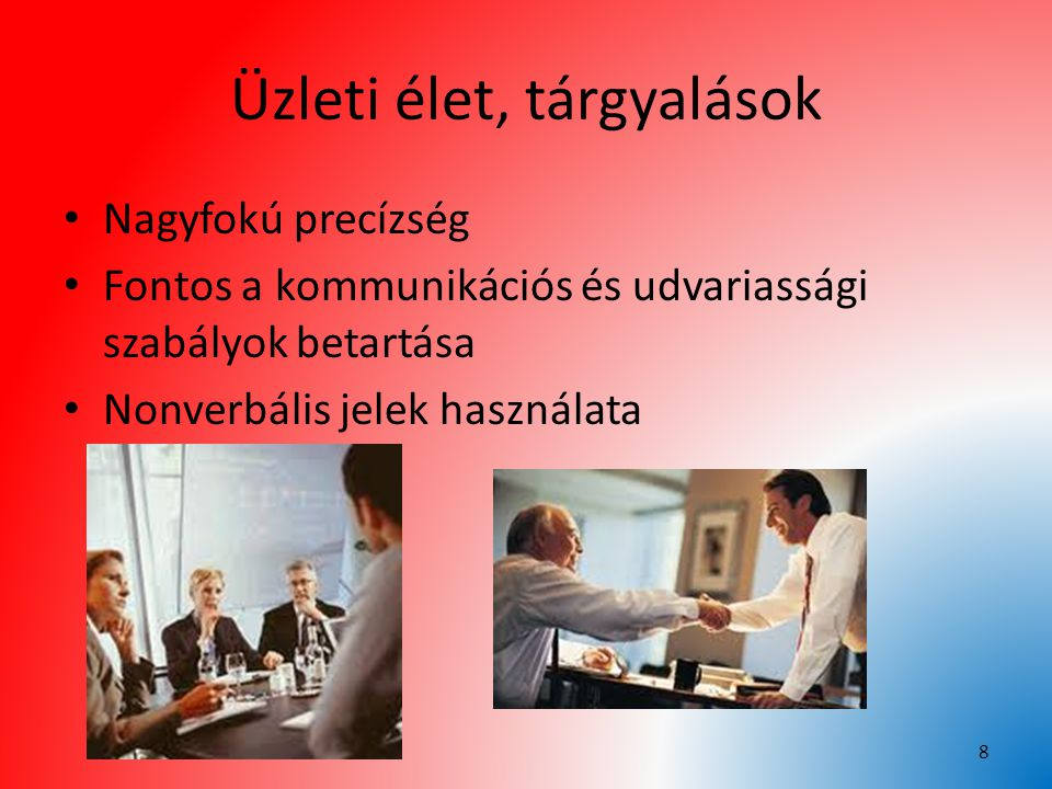 Üzleti élet, tárgyalások Nagyfokú precízség Fontos a kommunikációs és udvariassági szabályok betartása Nonverbális jelek használata 8