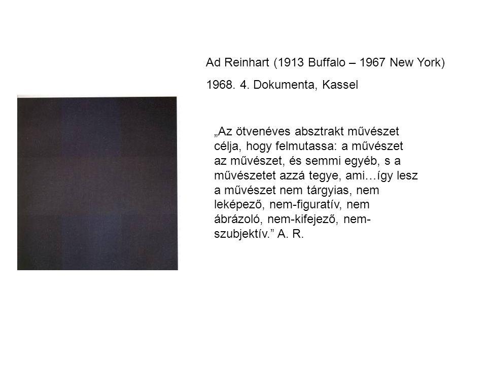 """Ad Reinhart (1913 Buffalo – 1967 New York) 1968. 4. Dokumenta, Kassel """"Az ötvenéves absztrakt művészet célja, hogy felmutassa: a művészet az művészet,"""