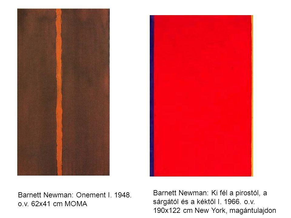 Barnett Newman: Ki fél a pirostól, a sárgától és a kéktől I. 1966. o.v. 190x122 cm New York, magántulajdon Barnett Newman: Onement I. 1948. o.v. 62x41