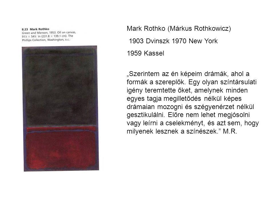 """Mark Rothko (Márkus Rothkowicz) 1903 Dvinszk 1970 New York 1959 Kassel """"Szerintem az én képeim drámák, ahol a formák a szereplők. Egy olyan színtársul"""