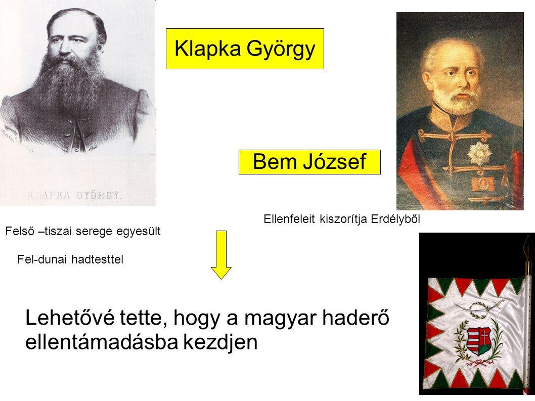 Klapka György Felső –tiszai serege egyesült Fel-dunai hadtesttel Bem József Ellenfeleit kiszorítja Erdélyből Lehetővé tette, hogy a magyar haderő elle