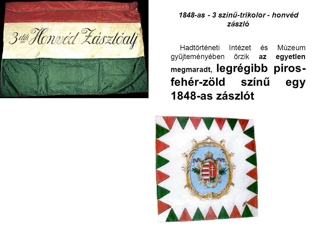 1848-as - 3 színű-trikolor - honvéd zászló Hadtörténeti Intézet és Múzeum gyűjteményében őrzik az egyetlen megmaradt, legrégibb piros- fehér-zöld szín