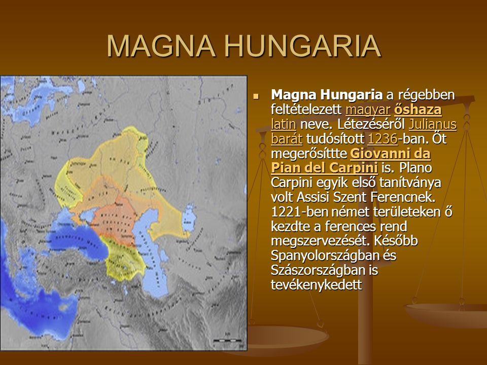 MAGNA HUNGARIA Magna Hungaria a régebben feltételezett magyar őshaza latin neve. Létezéséről Julianus barát tudósított 1236-ban. Őt megerősíttte Giova