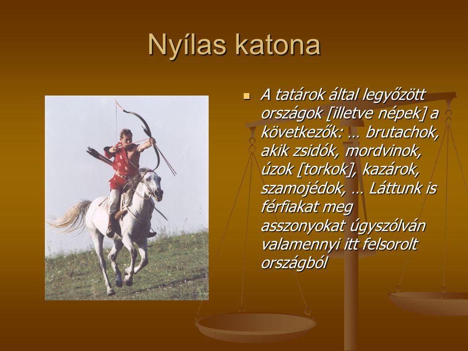 Nyílas katona A tatárok által legyőzött országok [illetve népek] a következők: … brutachok, akik zsidók, mordvinok, úzok [torkok], kazárok, szamojédok