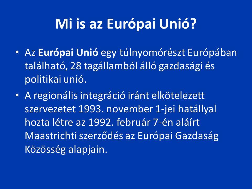 Mi is az Európai Unió? Az Európai Unió egy túlnyomórészt Európában található, 28 tagállamból álló gazdasági és politikai unió. A regionális integráció