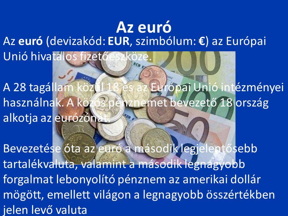 Az euró Az euró (devizakód: EUR, szimbólum: €) az Európai Unió hivatalos fizetőeszköze. A 28 tagállam közül 18 és az Európai Unió intézményei használn