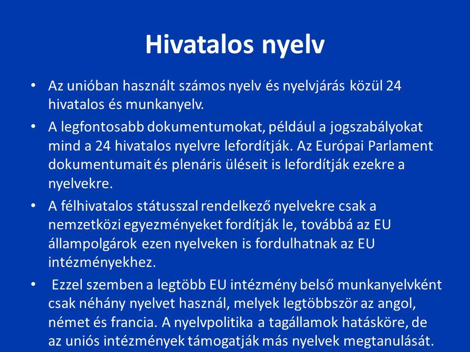 Hivatalos nyelv Az unióban használt számos nyelv és nyelvjárás közül 24 hivatalos és munkanyelv. A legfontosabb dokumentumokat, például a jogszabályok
