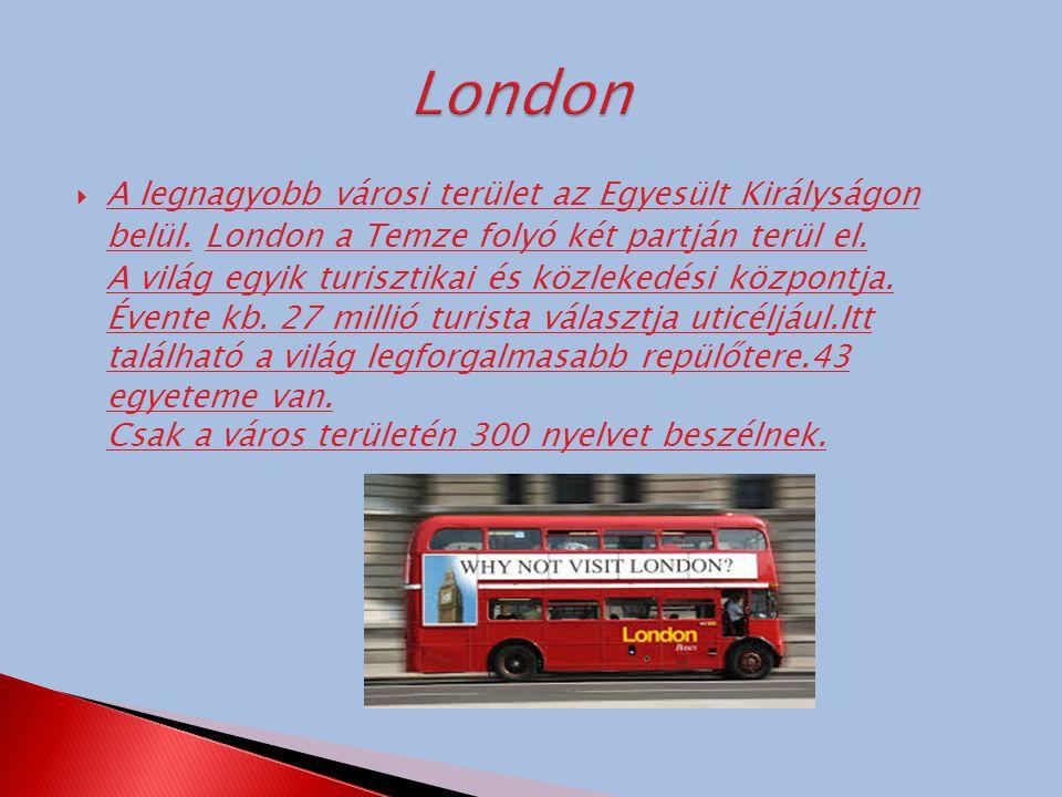  A legnagyobb városi terület az Egyesült Királyságon belül. London a Temze folyó két partján terül el. A világ egyik turisztikai és közlekedési közpo