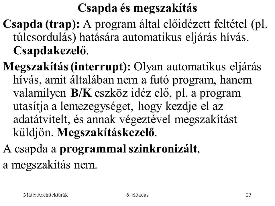 Máté: Architektúrák6. előadás23 Csapda és megszakítás Csapda (trap): A program által előidézett feltétel (pl. túlcsordulás) hatására automatikus eljár