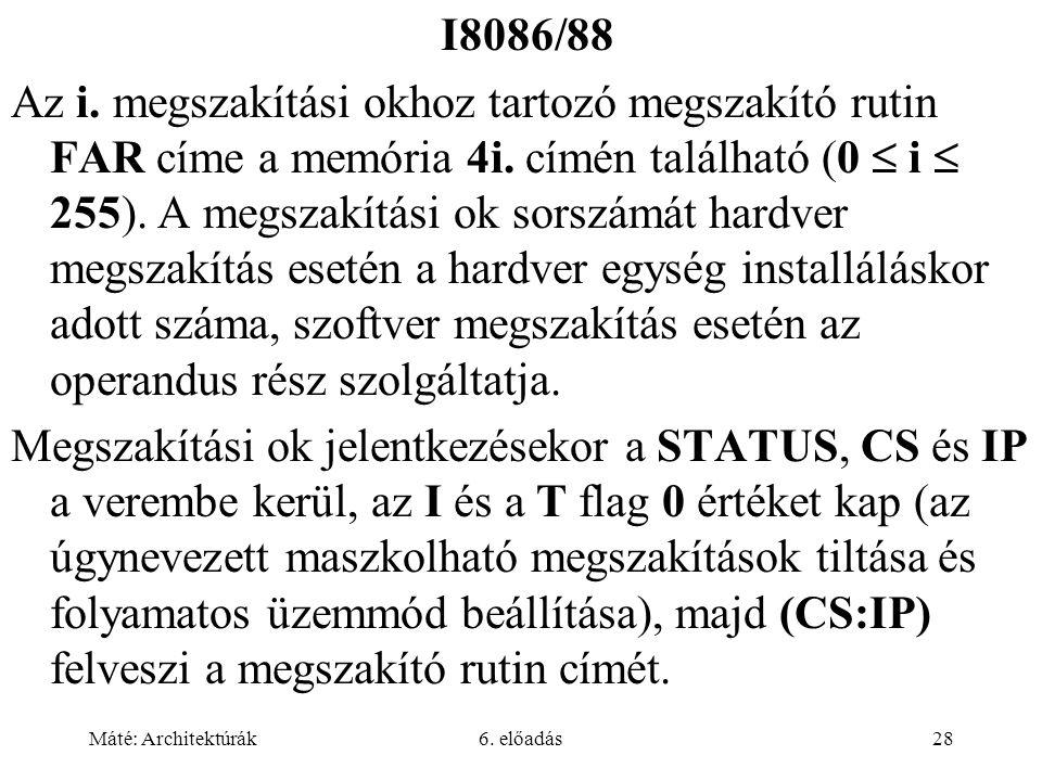 Máté: Architektúrák6. előadás28 I8086/88 Az i. megszakítási okhoz tartozó megszakító rutin FAR címe a memória 4i. címén található (0  i  255). A meg