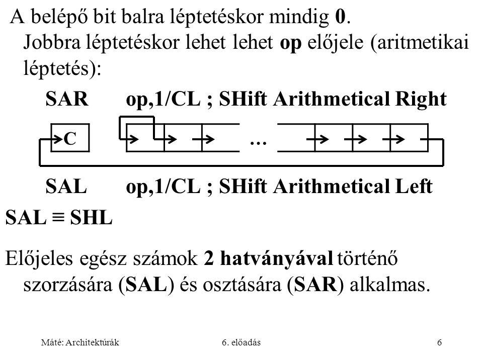 Máté: Architektúrák6. előadás6 A belépő bit balra léptetéskor mindig 0. Jobbra léptetéskor lehet lehet op előjele (aritmetikai léptetés): SARop,1/CL;