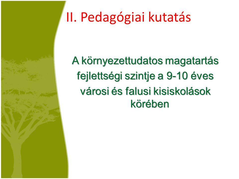 A kutatás problémája:,,Milyen ismeretekkel rendelkeznek a környezetvédelemről a 9-10 éves városi és falusi kisiskolások, és mit tesznek a természet védelme érdekében?