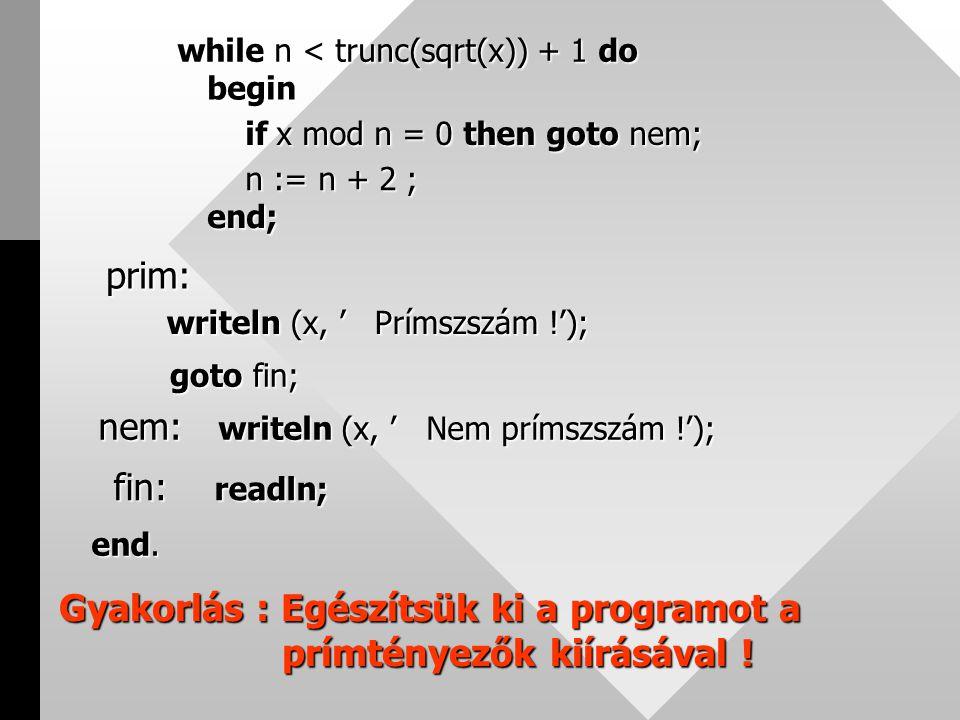 writeln (x, ' Prímszszám !'); writeln (x, ' Prímszszám !'); goto fin; goto fin; nem: writeln (x, ' Nem prímszszám !'); nem: writeln (x, ' Nem prímszsz