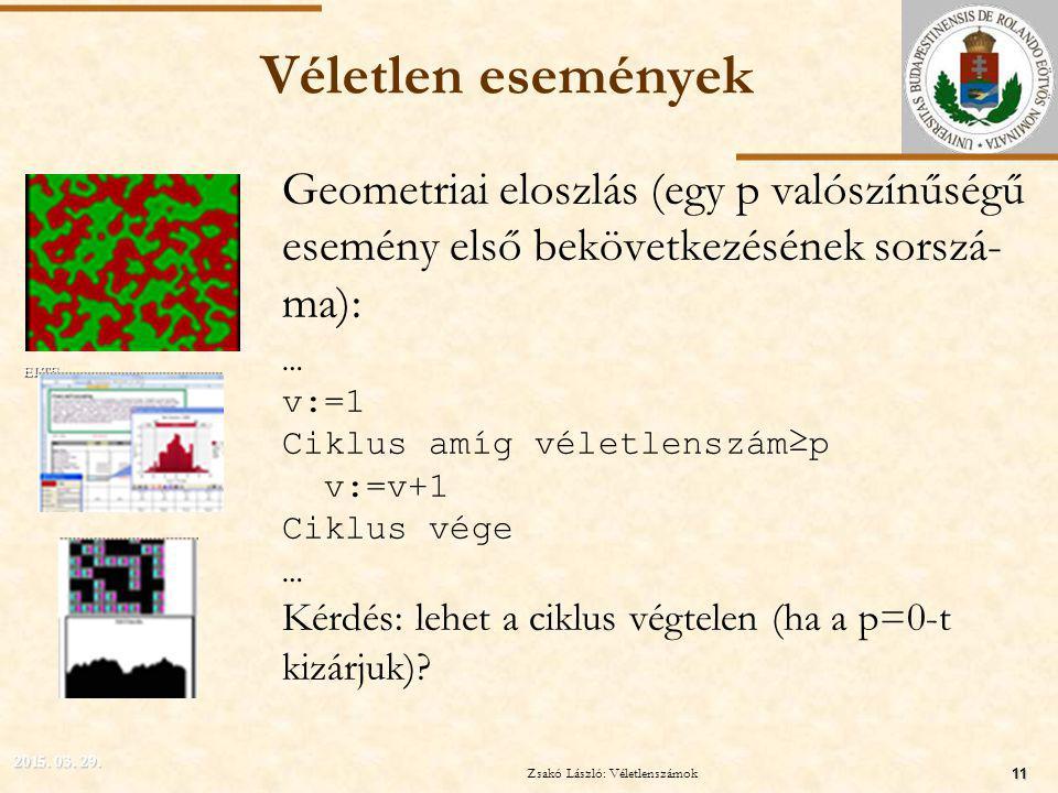 ELTE Véletlen események Geometriai eloszlás (egy p valószínűségű esemény első bekövetkezésének sorszá- ma): … v:=1 Ciklus amíg véletlenszám≥p v:=v+1 Ciklus vége … Kérdés: lehet a ciklus végtelen (ha a p=0-t kizárjuk).
