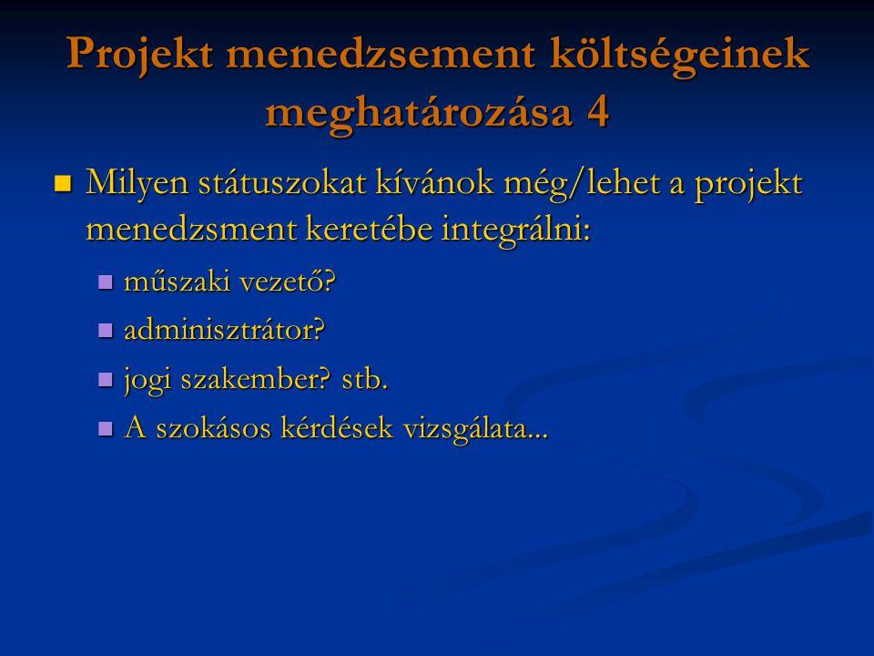 Projekt menedzsement költségeinek meghatározása 4 Milyen státuszokat kívánok még/lehet a projekt menedzsment keretébe integrálni: Milyen státuszokat kívánok még/lehet a projekt menedzsment keretébe integrálni: műszaki vezető.