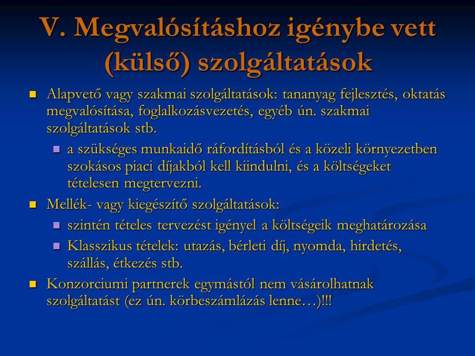 V. Megvalósításhoz igénybe vett (külső) szolgáltatások Alapvető vagy szakmai szolgáltatások: tananyag fejlesztés, oktatás megvalósítása, foglalkozásve