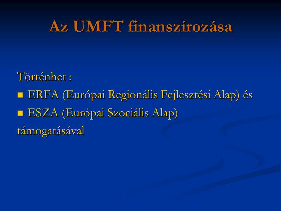 Az UMFT finanszírozása Történhet : ERFA (Európai Regionális Fejlesztési Alap) és ERFA (Európai Regionális Fejlesztési Alap) és ESZA (Európai Szociális Alap) ESZA (Európai Szociális Alap)támogatásával