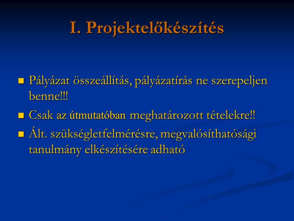I. Projektelőkészítés Pályázat összeállítás, pályázatírás ne szerepeljen benne!!.