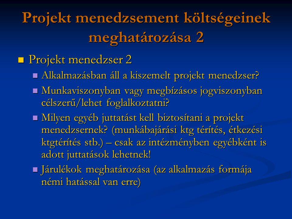 Projekt menedzsement költségeinek meghatározása 2 Projekt menedzser 2 Projekt menedzser 2 Alkalmazásban áll a kiszemelt projekt menedzser.
