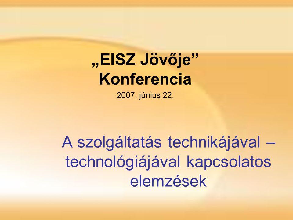 """A szolgáltatás technikájával – technológiájával kapcsolatos elemzések """"EISZ Jövője Konferencia 2007."""
