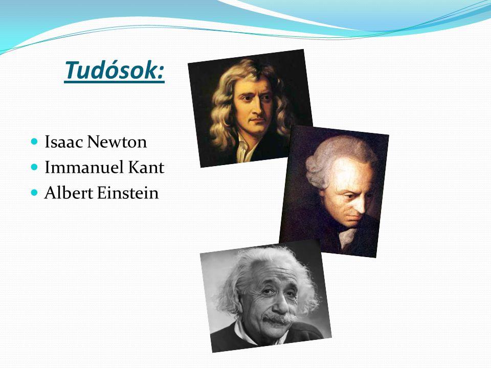 Tudósok: Isaac Newton Immanuel Kant Albert Einstein