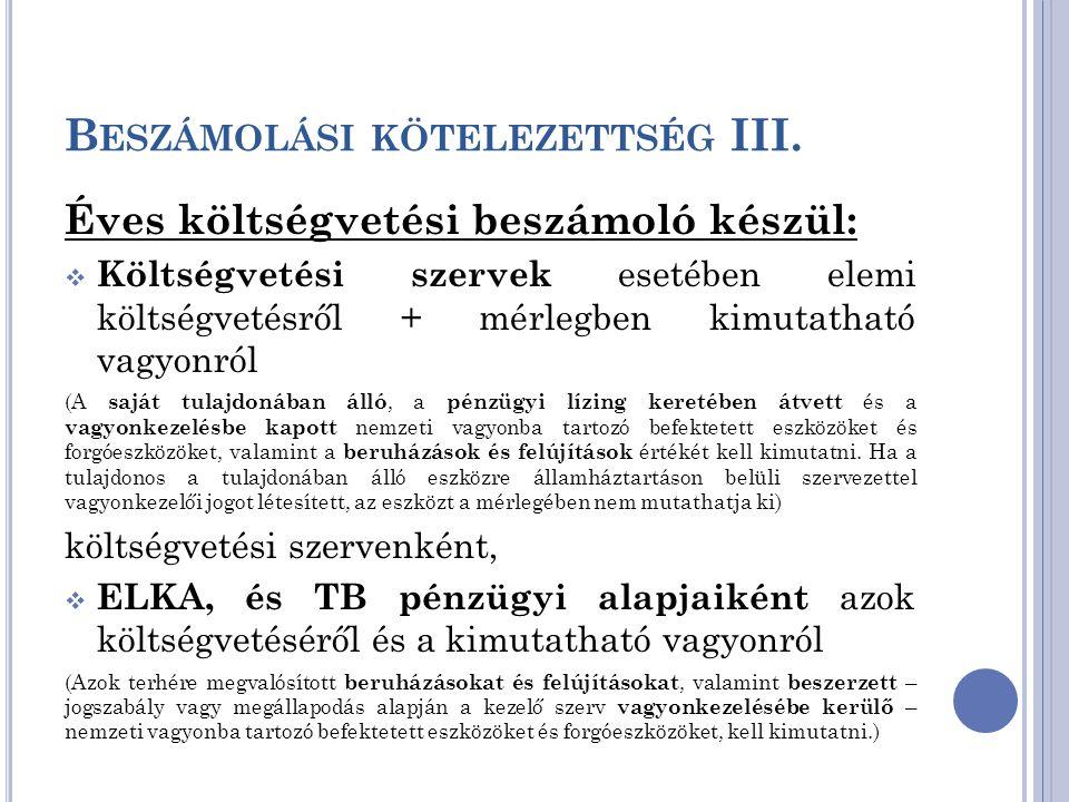 B ESZÁMOLÁSI KÖTELEZETTSÉG III. Éves költségvetési beszámoló készül:  Költségvetési szervek esetében elemi költségvetésről + mérlegben kimutatható va