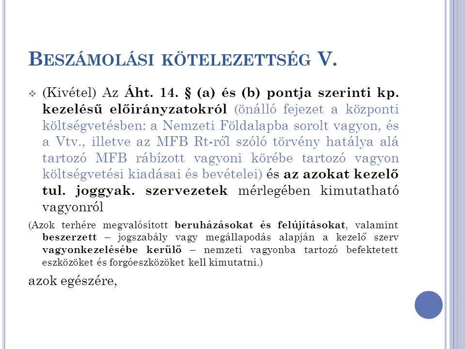 B ESZÁMOLÁSI KÖTELEZETTSÉG V.  (Kivétel) Az Áht. 14. § (a) és (b) pontja szerinti kp. kezelésű előirányzatokról (önálló fejezet a központi költségvet